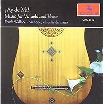 Ay De Mi! Music for Vihuela An