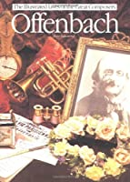 Offenbach (The Illustrated Lives of the Great Composers Series)