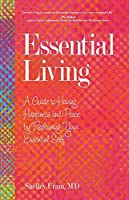 Essential Living: A Guide to Having Happiness and Peace by Reclaiming Your Essential Self