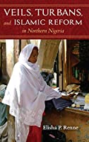 Veils, Turbans, and Islamic Reform in Northern Nigeria (African Expressive Cultures)