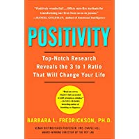 Positivity: Top-Notch Research Reveals the 3-to-1 Ratio That Will Change Your Life (English Edition)