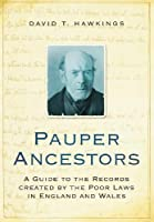 Pauper Ancestors: A Guide to the Records Created by the Poor Laws in England and Wales