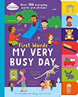 First Words My Very Busy Day: Over 150 Everyday Words and Phrases (Start Little Learn Big)