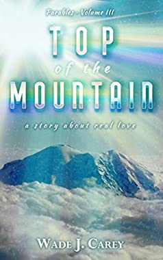 Top Of The Mountain: a story about real love (Parables Book 3) (English Edition)