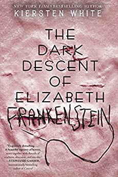 The Dark Descent of Elizabeth Frankenstein by [White, Kiersten]