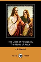 The Cities of Refuge; Or, the Name of Jesus