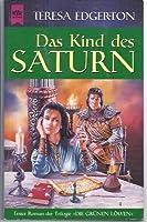 Das Kind des Saturn. 1. Roman der Trilogie 'Die gruenen Loewen'.
