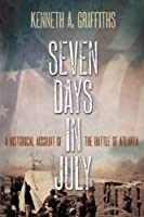 Seven Days In July: A Historical Account Of The Battle Of Atlanta