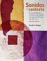 Sonidos en contexto: Una introducción a la fonética del español con especial referencia a la vida real: With Online Media
