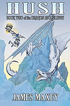 Hush: Book Two of the Dragon Apocalypse by [Maxey, James]