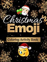 Christmas Emoji Coloring Activity Book: 100+ Awesome Festive Pages of Christmas Holiday Emoji Stuff Coloring & Fun Activities for Kids, Girls, Boys, Teens & Adults