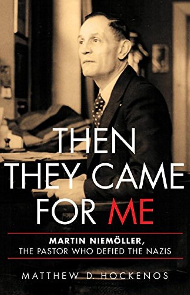 パーチナシティ迷路それに応じてThen They Came for Me: Martin Niemöller, the Pastor Who Defied the Nazis (English Edition)