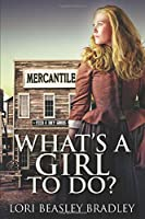 What's A Girl To Do: Large Print Edition