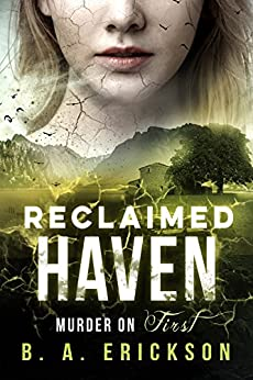 Reclaimed Haven: Murder on First (A Reclaimed Trilogy Book 1) by [Erickson, B.A.]