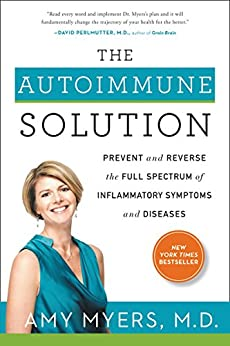 The Autoimmune Solution: Prevent and Reverse the Full Spectrum of Inflammatory Symptoms and Diseases by [Myers M.D., Amy]