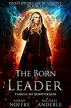The Born Leader (Unstoppable Liv Beaufont Book 12) by [Noffke, Sarah, Anderle, Michael]