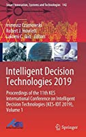 Intelligent Decision Technologies 2019: Proceedings of the 11th KES International Conference on Intelligent Decision Technologies (KES-IDT 2019), Volume 1 (Smart Innovation, Systems and Technologies)