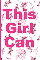 """This Girl Can: Blank Lined Notebook Journal Diary Composition Notepad 120 Pages 6x9"""" Paperback (Female Empowerment)"""
