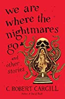 We Are Where the Nightmares Go and Other Stories【洋書】 [並行輸入品]