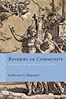 Reveries of Community: French Epic in the Age of Henri IV, 1572-1616 (Rethinking the Early Modern)