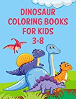 "Dinosaur Coloring Books For Kids 3-8: Dinosaur Coloring Books For Kids 3-8, Dinosaur Coloring Book Toddler, 50 Pages 8.5""x 11"""