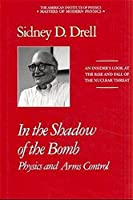 In the Shadow of the Bomb: Physics and Arms Control (Masters of Modern Physics)