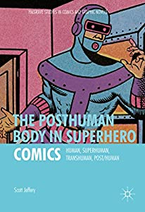 The Posthuman Body in Superhero Comics: Human, Superhuman, Transhuman, Post/Human (Palgrave Studies in Comics and Graphic Novels) (English Edition)