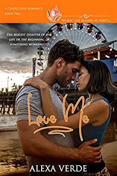 Love Me: A clean, sweet, faith-filled small-town romance, where life begins at forty (Chapel Cove Romances Book 2) by [Verde, Alexa, Romances, Chapel Cove]