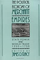Political Economy Merchant Empires (Studies in Comparative Early Modern History)