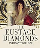 The Eustace Diamonds - Anthony Trollope (ANNOTATED) Original Content of First Edition (English Edition)