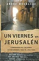 un viernes en Jerusalén: CAMINAR AL CALVARIO: un recorrido, una fe, una vida