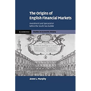 The Origins of English Financial Markets: Investment and Speculation before the South Sea Bubble (Cambridge Studies in Economic History - Second Series)