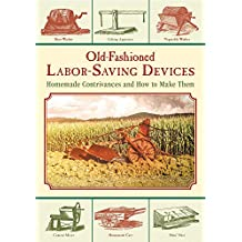 Old-Fashioned Labor-Saving Devices: Homemade Contrivances and How to Make Them