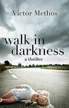 Walk in Darkness - A Thriller (Jon Stanton Mysteries Book 2) by [Methos, Victor]