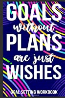 Goals Without Plans Are Just Wishes Goal Setting Workbook: Teens inspirational gifts, Entrepreneur notepad, Hustler journal 6x9 Journal Gift Notebook with 125 Lined Pages