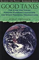 Good Taxes: The Case for Taxing Foreign Currency Exchange and Other Financial Transactions