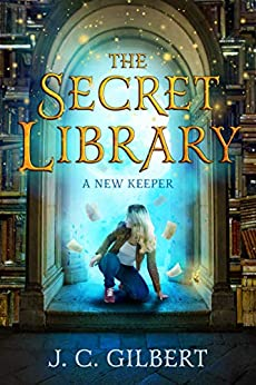The Secret Library: A New Keeper by [Gilbert, J. C.]