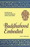 Buddhahood Embodied: Sources of Controversy in India and Tibet (Suny Series in Buddhist Studies)