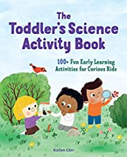 The Toddler's Science Activity Book: 100+ Fun Early Learning Activities for Curious