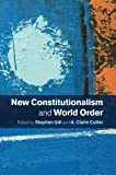 New Constitutionalism and World Order by Unknown(2015-04-09)