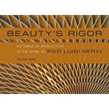 Beauty's Rigor: Patterns of Production in the Work of Pier Luigi Nervi