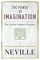 The Power of Imagination: The Neville Goddard Treasury