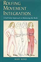 Rolfing Movement Integration: A Self-Help Approach to Balancing the Body