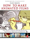 How to Make Animated Films: Tony White's Complete Masterclas…