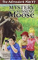 Mystery of the Missing Moose (The Adirondack Kids)