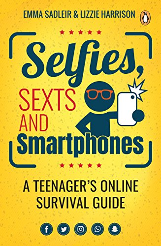Selfies, Sexts and Smartphones: A teenager's online survival guide