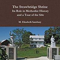 The Strawbridge Shrine: Its Role in Methodist History and a Tour of the Site