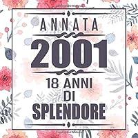 Annata 2001 18 Anni Di Splendore: libro per 18 anni di compleanno donna libro 18esimo Festa di Compleanno 18 anni Libro degli ospiti per il 18° compleanno Floreale - 120 pagine per le congratulazioni e auguri