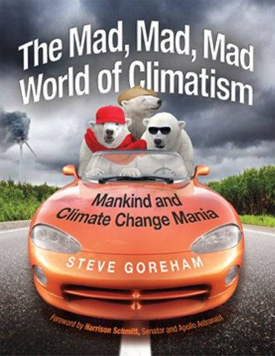 Download The Mad, Mad, Mad World of Climatism: Mankind and Climate Change Mania 0982499620