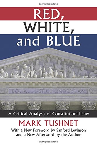 Download Red, White, and Blue: A Critical Analysis of Constitutional Law (Constitutional Thinking) 0700621024